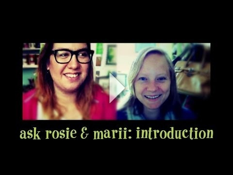 Rosie and Marii Introduction and Q&A!